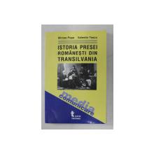 ISTORIA PRESEI ROMANESTI DIN TRANSILVANIA DE LA INCEPUTURI PANA IN 1918 de MIRCEA POPA si VALENTIN TASCU , 2003