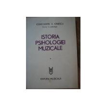 ISTORIA PSIHOLOGIEI MUZICALE , VOL I de CONSTANTIN A. IONESCU , 1982, DEDICATIE*