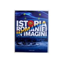 ISTORIA ROMANIEI IN IMAGINI  - DE LA INCEPUTURI LA UNIUNEA EUROPEANA , 2018