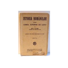 ISTORIA ROMANILOR PENTRU CURSUL SUPERIOR DE LICEU de ION S. FLORU , 1935