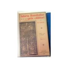 ISTORIA ROMANILOR PRIN CALATORI-N. IORGA  EDITIA A II-A ADAUGITA  VOL I (2 CARTI) 1928