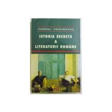 ISTORIA SECRETA A LITERATURII ROMANE de CORNEL  UNGUREANU , 2007 ,