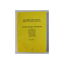 ISTORIA SOCIALA A ROMANIEI IN ANECDOTE , LOCUTIUNI , EPIGRAME , CUGETARI de SERBAN MILCOVEANU si VICTOR MACAREVICI , VOLUMUL. I , 2003