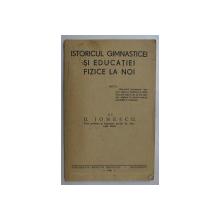 ISTORICUL GIMNASTICEI SI EDUCATIEI FIZICE LA NOI de D. IONESCU , 1939
