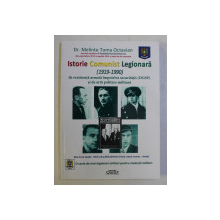 ISTORIE COMUNIST LEGIONARA 1919 - 1990 DE REZISTENTA ARMATA IMPOTRIVA SECURITATII DGSP SI DE ARTA POLITICO - MILITARA de MELINTE TOMA OCTAVIAN , 2017