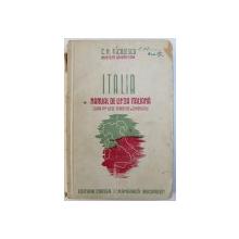 ITALIA   - MANUAL DE LIMBA ITALIANA  , CLASA VI a LICEE TEORETICE SI COMERCIALE de C. H. NICULESCU , 1942