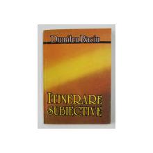 ITINERARE SUBIECTIVE de DUMITRU BACIU , 1991 , DEDICATIE*