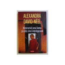 ITINERARIUL UNUI LAMA SI CELE CINCI INTELEPCIUNI de ALEXANDRA DAVID - NEEL , 2015