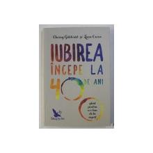IUBIREA INCEPE LA 40 DE ANI - GHID PENTRU A O LUA DE LA CAPAT de CHERRY GILCHRIST si LARA OWEN , 2017
