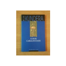 IUBIRI CARAGHIOASE de MILAN KUNDERA  2002