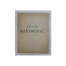 IVAN MESTROVICA U ZAGREBU , 1932 , CONTINE SEMNATURA SCULPTORULUI MEDREA *