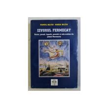 IZVORUL FERMECAT - BASME , POVESTI , LEGENDE , POVESTIRI SI NITO - CREDINTE DIN JUDETUL MARAMURES de PAMFIL BILTIU si MARI ABILTIU , 1999