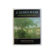 J. ALDEN WEIR AN AMERICAN IMPRESSIONIST by DOREEN BOLGER BURKE , 1983