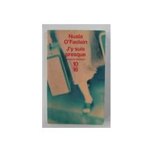 J 'Y SUIS PRESQUE - LE PARCOURS INACHEVE D 'UNE FEMME DE DUBLIN par NUALA O 'FAOLAIN , 2005
