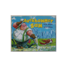 JACKHAMMER SAM by PETER MANDEL , illustrated by DAVID CATROW , 2011