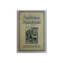 JAGDLICHES BRAUCHTUM ( TRADITIA VANATOREASCA ) von WALTER FREVERT , EDITIE CU CARACTERE GOTICE ,1936