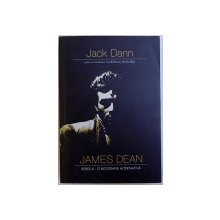 JAMES DEAN , REBELUL : O BIOGRAFIE ALTERNATIVA de JACK DANN , 2008