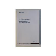 JEAN PAUL SARTRE - OU LES CHEMINS DE L' EXISTENTIALISME par PETRE MARES , 2006 DEDICATIE*