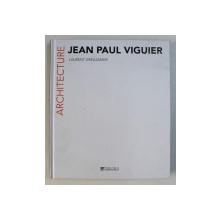 JEAN PAUL VIGUIER - ARCHITECTURE par LAURENT GREILSAMER , 2013