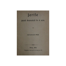 JERTFE  - PIESA DRAMATICA IN 4 ACTE de OCTAVIAN PRIE , 1914