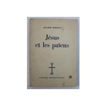 JESUS ET LES PAIENS par JOACHIM JEREMIAS , COLLECTION CAHIERS THEOLOGIQUES No. 39 , 1956