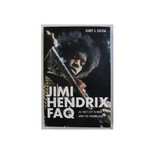 JIMI HENDRIX FAQ - ALL THET ' S LEFT TO KNOW ABOUT THE VOODOO CHILD by GARY J. JUCHA , 2013