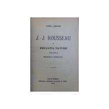 J.J. ROUSSEAU SI EDUCATIA NATURII de GABRIEL COMPAYRE , traducere de MARGARETA GAVRILESCU , 1919