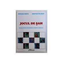 JOCUL DE SAH - MANUAL PENTRU INVATAMANTUL PRIMAR SI GIMNAZIAL de MARIANA IONITA si CRISTIAN PALAMAR , 2013