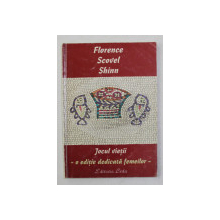 JOCUL VIETII - O EDITIE DEDICATA FEMEILOR de FLORENCE SCOVEL SHINN , 2004 , PREZINTA SUBLINIERI CU MARKERUL *