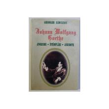 JOHANN WOLFGANG GOETHE - AFORISME , INTAMPLARI , ANECDOTE de GHEORGHE RADULESCU , 1999