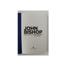 JOHN BISHOP - HOW DID ALL THIS HAPPEN ? MY STORY , 2013