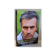 JOSE MOURINHO, EVOLUTIA UNUI TRANSLATOR de CIARAN KELLY , 2017