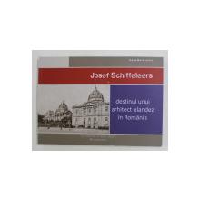 JOSEF SCHIFFELEERS - DESTINUL UNUI ARHITECT OLANDEZ IN ROMANIA de OANA MARINACHE , 2020 *PRIMA FILA ESTE LIPITA CU SCOCI