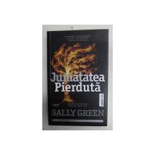 JUMATATEA PIERDUTA de SALLY GREEN , 2016