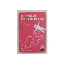 JURNALUL UNUI BEBELUS - CE VEDE , CE SIMTE SI CE TRAIESTE COPILUL TAU de DANIEL N. STERN , 2019