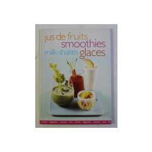 JUS DE FRUITS , SMOOTHIES , MILK - SHAKES , GLACES , textes FLORENCE LEQUEUX , 2009