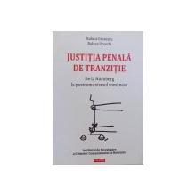 JUSTITIA PENALA DE TRANZITIE de RALUCA GROSESCU si RALUCA URSACHI , BUCURESTI 2009