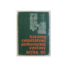 KATALOG CELOSTATNEJ POLOVNICKEJ VYSTAVY ( CATALOG CU TROFEE DE VANATOARE ) , 1980