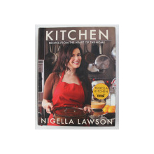 KITCHEN - RECIPES FROM THE HEART OF THE HOME by NIGELLA LAWSON , 2010