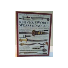 KNIVES , SWORDS SPEARS SI DAGGERS , THROUGH HISTORY IN OVER 1500 PHOTOGRAPHS de HARVEY J. S. WITHERS SI TOBIAS CAPWELL , 2014