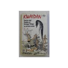 KWAIDAN - STORIES AND STUDIES OF STRANGE THINGS by LAFCADIO HEARN , 1982