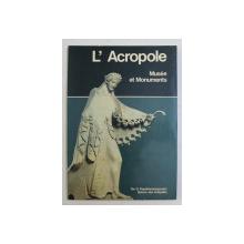L 'ACROPOLE  - MUSEE ET MONUMENTS par G. PAPATHANASSOPOULOS , 1979
