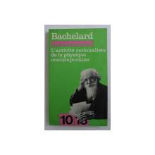 L ' ACTIVITE RATIONALISTE DE LA PSYSIQUE CONTEMPORAINE de GASTON  BACHELARD ,1977