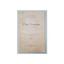 L 'AME ROUMAINE DANS LA GUERRE MONDIALE par J. GAVANESCO , 1919 , DEDICATIE *