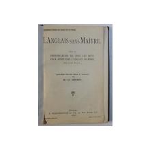 L ' ANGLAIS SANS MAITRE AVEC LA PRONONCIATION DE TOUS LES MOTS . POUR APPRENDRE L ' ANGLAIS SOI - MEME par M . H. HERBERT , 1909