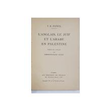 L 'ANGLAISE , LE JUIF ET L 'ARABE EN PALESTINE par T.R. FEIWEL , 1939