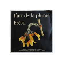 L ' ART DE LA PLUME  - INDIENS DU BRESIL , 1985