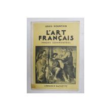 L 'ART FRANCAIS - IMAGES COMMENTEES par LOUIS HOURTICQ , 1937