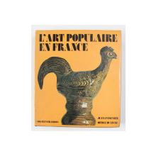 L 'ART POPULAIRA EN FRANCE par JEAN CUISENIER , 406 ILLUSTRATIONS , 1975