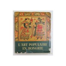 L 'ART POPULAIRE EN HONGRIE par EDIT FEL ...KLARA K. - CSILLERY , 1958